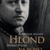 Kardynał August Hlond Prymas Polski na nowo odczytany